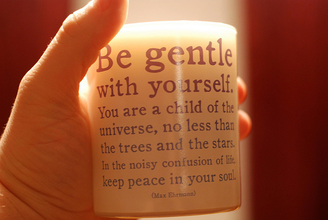 1. BE GENTLE WITH YOURSELF