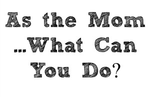 As The Mom...What Can You do?