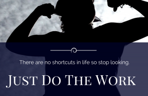 There are no shortcuts in life. Stop